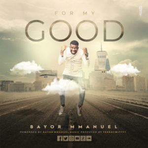 MP3 Download: For My Good – Bayor Mmanuel