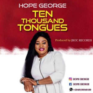 [Music + Lyrics] Ten Thousand Tongues – Hope George (MP3 Download)