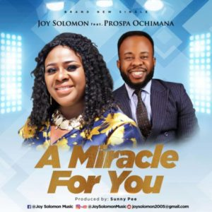 [Music + Video] A Miracle For You – Joy Solomon Ft. Prospa Ochimana (MP3 Download)