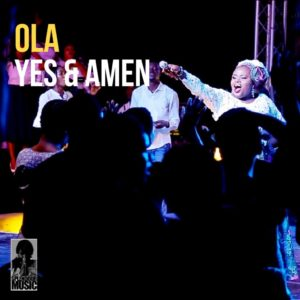 [Music + Video] Yes And Amen [Live] – Ola (MP3 Download)