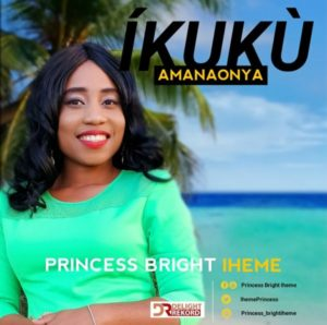 MP3 Download: Íkukù Amanaonya - Princess Bright Iheme