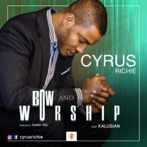 MP3 Download: Bow And Worship – Cyrus Richie Ft. Kalusian
