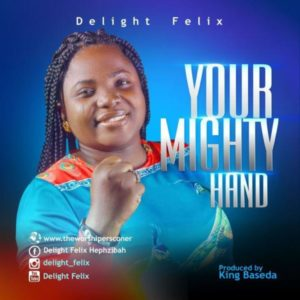 MP3 Download: Your Mighty Hand – Delight Felix
