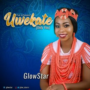 [Music + Video] Uwekate [Only You] – Glowstar (MP3 Download)
