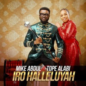 MP3 Download: Iro Halleluyah – Mike Abdul Ft. Tope Alabi