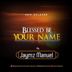 MP3 Download: Blessed Be Your Name – Jaymz Manuel