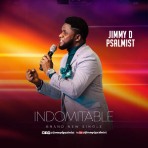 [Music + Video] Indomitable – Jimmy D Psalmist (MP3 Download)