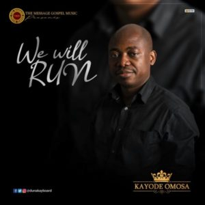 [Music + Lyrics] We Will Run – Kayode Omosa (MP3 Download)