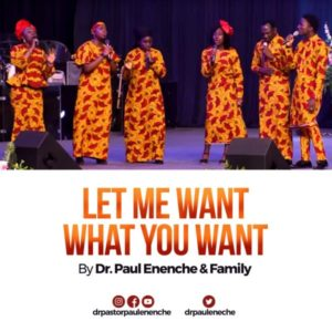 [Video] Let Me Want What You Want – Dr. Paul Enenche & Family (Christian Song)