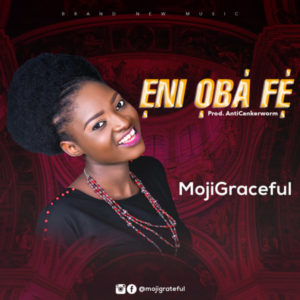 MP3 Download: Eni Oba Fe – MojiGraceful