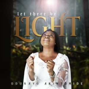 [Music + Lyrics] Let There Be Light – Odunayo Akintomide (MP3 Download)