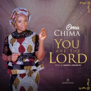 MP3 Download: You Are The Lord – Oma Chima
