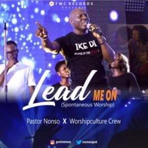 [Music + Video] Lead Me On – Pastor Nonso & Worshipculture Crew (MP3 Download)
