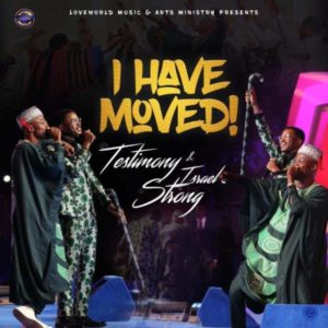 MP3 Download: I Have Moved – Testimony Jaga Ft. Israel Strong