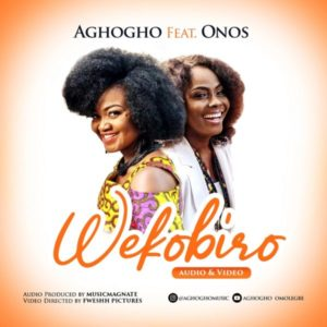 [Music + Video] Wekobiro – Aghogho Ft. Onos (MP3 Download)