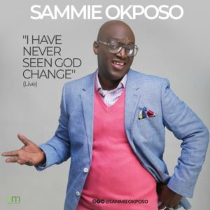 [Music + Video] I Have Never See God Change [Live] – Sammie Okposo (MP3 Download)