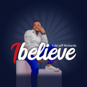 MP3 Download: I Believe – Tobi Jeff Richards