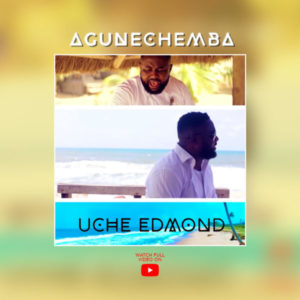 [Video] Agunechemba – Uche Edmond (Christian Song)