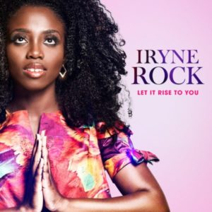 [Music + Video] Let It Rise To You – Iryne Rock (MP3 Download)