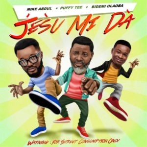 MP3 Download: Jésù Mi Dà – Mike Abdul + Puffy Tee + Bidemi Olaoba