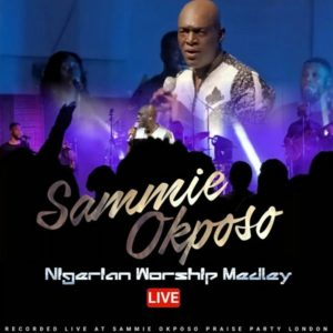 [Music + Video]: Worship Medley – Sammie Okposo (MP3 Download)