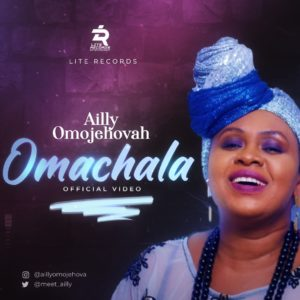 MUSIC+ VIDEO: OMACHALA - AILLY OMOJEHOVAH (MP3 Download)