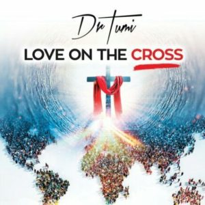 [Video + Music] Love On The Cross – Dr. Tumi (MP3 Download)