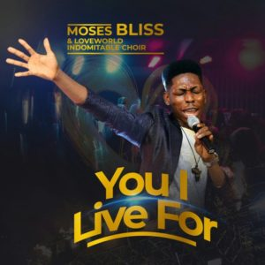 MP3 Download: You I Live For – Moses Bliss