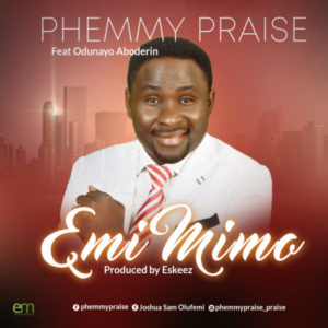MP3 Download: Emi Mimo By Phemmy Praise Ft. Odunayo Aboderin