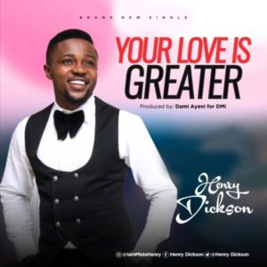 MP3 Download: Your Love Is Greater - Henry Dickson