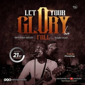 [Music + Video] Let Your Glory Fall – Temitayo Adubi Ft. Folabi Nuel (MP3 Download)