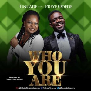 [Music + Video] Who You Are – Tinuade Ft. Preye Odede (MP3 Download)