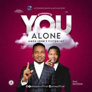 [Music + Lyrics] You Alone – Amos John Ft. Victor Ike