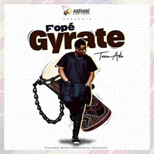 [Music + Video] Fope Gyrate – Tosin Adu