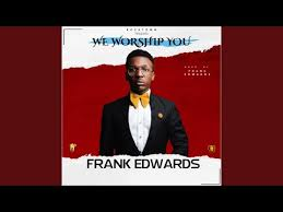 MP3 Download: We Worship You – Frank Edwards