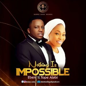 MP3 Download: Nothing Is Impossible – Eben Ft. Tope Alabi