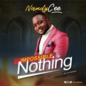 Impossible Is Nothing – Namdy Cee