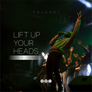 [Music + Video] Lift Up Your Head – Tolucci