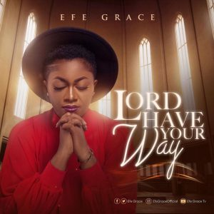[Music + Vdieo] Lord Have Your Way – Efe Grace