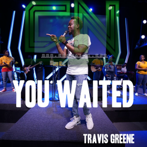 [Music + Video] You Waited – Travis Green