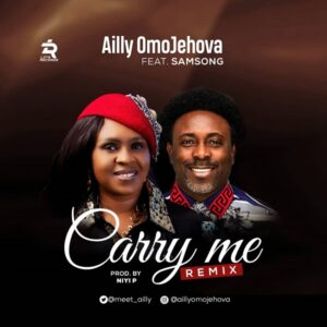Carry Me Remix – Ailly Omojehovah Ft. Samsong