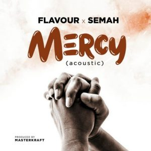 [Music + Video] Mercy – Flavour & Semah