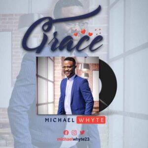 [Music + Lyrics] Grace – Michael Whyte