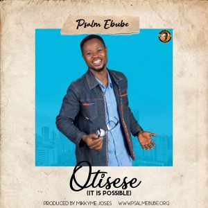 Music: Otisese [It Is Possible] – Psalm Ebube