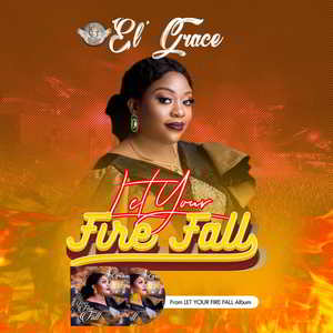 [Music + Video] Let Your Fire Fall – EL' Grace
