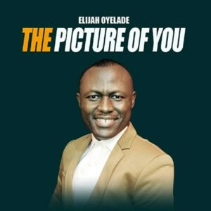 [Music + Video] The Picture Of You – Elijah Oyelade