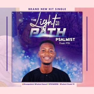 [Music + Lyrics] The Light To My Path - Psalmist Samuel