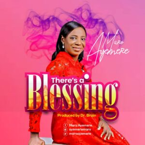 [Music + Lyrics] There's A Blessing - Maro Ayemere