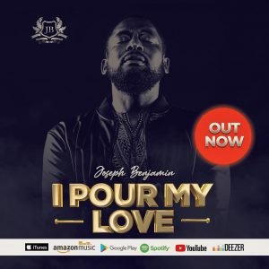 [Music + Video] I Pour My Love - Joseph Benjamin