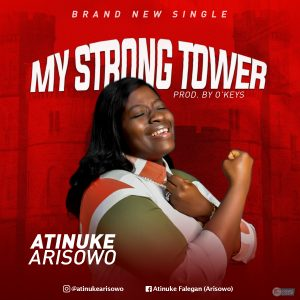 [Music + Video] My Strong Tower - Atinuke Arisowo